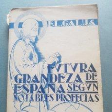 Libros: FUTURA GRANDEZA DE ESPAÑA SEGÚN NOTABLES PROFECÍAS - ENRIQUE LÓPEZ GALUA 1943 EDITORIAL MORET. Lote 214321832