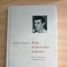 Libros: PIDO EL DERECHO A MORIR-VINCENT HUMBERT. COLABORA FRÉDÉRIC VEILLE. 140 PAG. Lote 215146290
