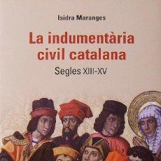 Libros: LA INDUMENTÀRIA CIVIL CATALANA. SEGLES XIII-XV. ISIDRA MARANGES. RAFAEL DALMAU EDITOR. 2018.. Lote 215381240