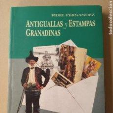 Libros: ANTIGUALLAS Y ESTAMPAS GRANADINAS FIDEL FERNÁNDEZ 1994. Lote 217637912
