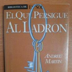 Libros: BIBLIOTECA DE EL SOL Nº 82 - ANDREU MARTIN - EL QUE PERSIGUE AL LADRÓN. Lote 217643231