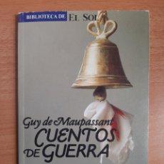 Libros: BIBLIOTECA DE EL SOL Nº 21 - GUY DE MAUPASSANT - CUENTOS DE GUERRA. Lote 217643637