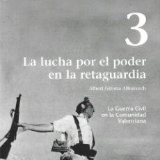 Libros: LA GUERRA CIVIL EN LA COMUNIDAD VALENCIANA NUM 3 LA LUCHA POR EL PODER EN LA RETAGUARDIA - ALBERT GI. Lote 81393727