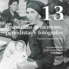 Libros: LA GUERRA CIVIL EN LA COMUNIDAD VALENCIANA NUM 13 LAS MIRADAS DE ESCRITORES PERIODISTAS Y FOTOGRAFOS. Lote 81337272