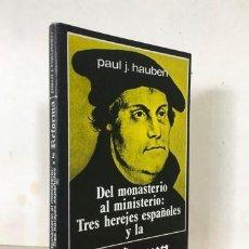 Libri di seconda mano: DEL MONASTERIO AL MINISTERIO. TRES HEREJES ESPAÑOLES Y LA REFORMA.ANTONIO DEL CORRO.CASIODORO DE REI. Lote 218060097