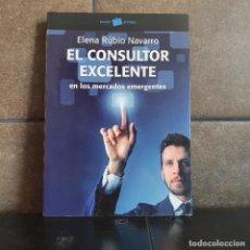 Libros: EL CONSULTOR EXCELENTE: EN LOS MERCADOS EMERGENTES (EMPRESA). ELENA RUBIO NAVARRO.. Lote 218196002