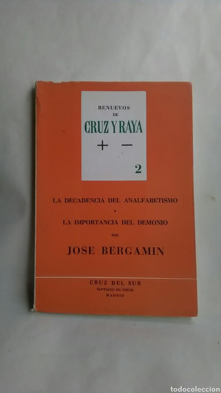 JOSE BERGAMIN. LA DECADENCIA DEL ANALFABETISMO. LA IMPORTANCIA DEL DEMONIO. CRUZ DEL SUR. 1961 (Libros sin clasificar)