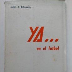 Libros: YA... EN EL FUTBOL - ENRIQUE A. KISTENMACHER - VERTICAL XX EDITORA. Lote 218381008