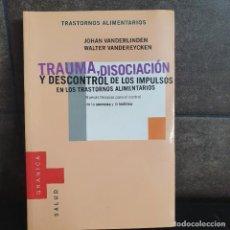 """Libros: """"TRAUMA, DISOCIACION Y DESCONTROL DE LOS IMPULSOS EN LOS TRASTORNOS ALIMENTARIOS. VANDERLINDEN, JOHA. Lote 218671391"""