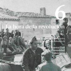 Libros: LA GUERRA CIVIL EN LA COMUNIDAD VALENCIANA NUM 6 LA HORA DE LA REVOLUCION - JOSE MIGUEL SANTACREU SO. Lote 218669157