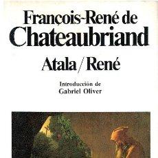 Libros: ATALA. RENÉ - FRANÇOIS-RENÉ DE CHATEAUBRIAND. INTRODUCCIÓN DE GABRIEL OLIVER. Lote 218742393