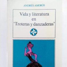 """Libros: VIDA Y LITERATURA EN """"TROTERAS Y DANZADERAS"""" - ANDRÉS AMORÓS - EDITORIAL CASTALIA. Lote 218787373"""