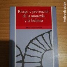 Libros: RIESGO Y PREVENCIÓN DE LA ANOREXIA Y LA BULIMIA. MONTSERRAT CERVERA. Lote 218883702