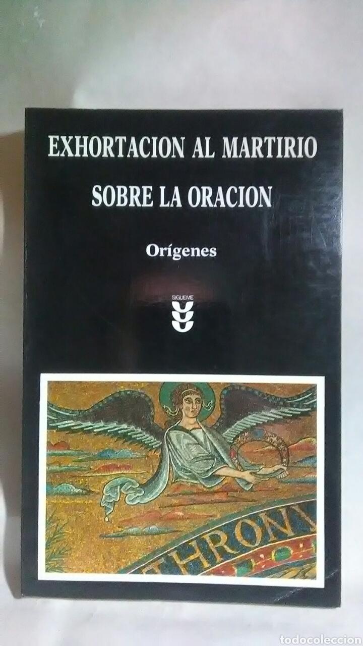 ORÍGENES. EXHORTACIÓN AL MARTIRIO. SOBRE LA ORACIÓN. EDICIONES SÍGUEME. (Libros sin clasificar)