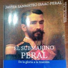 Libros: EL SUBMARINO PERAL DE LA GLORIA A LA TRAICION JAVIER SANMETEO ISAAC PERAL. Lote 220633428