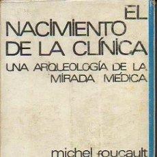 Libros: EL NACIMIENTO DE LA CLINICA. UNA ARQUEOLOGIA DE LA MIRADA MEDICA. - FOUCAULT, MICHEL.. Lote 221013428