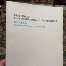 Libros: LIBRO BLANCO DE LA INVESTIGACION EN HUMANIDADES WHITE PAPER ON RESEARCH IN THE HUMANITIES. Lote 221370527
