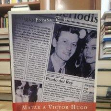 Libros: MATAR A VICTOR HUGO MEMORIA DE PERIODISTA. - TUBAU, IVÁN.. Lote 221686697