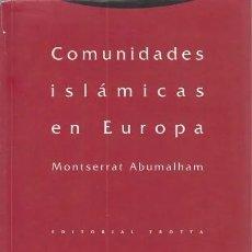 Libros: COMUNIDADES ISLAMICAS EN EUROPA (MONTSERRAT ABUMALHAM) EDITORIAL TROTTA. Lote 221718788