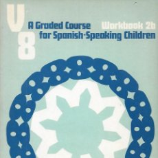 Libros: V8 A GRADED COURSE FOR SPANISH SPEAKING CHILDREN WORKBOOK 2B - VV AA. Lote 214156878