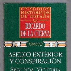 Libros: EPISODIOS HISTORICOS DE ESPAÑA 47. 1942/53: ASEDIO EXTERIOR Y CONSPIRACION. SEGUNDA VICTORIA. Lote 221850191