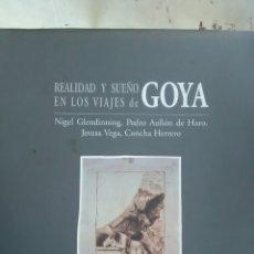 Libros: GOYA. REALIDAD Y SUEÑO EN LOS VIAJES DE GOYA. EDICIONES DE FUENTEDETODOS. 1996. Lote 221910448