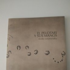 Libros: EL PELOTARI Y SUS MANOS. ANDER LETAMENDIA. PELOTA VASCA.. Lote 221943326