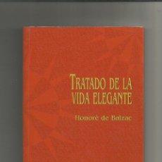 Libros: TRATADO DE LA VIDA ELEGANTE. - BALZAC, HONORÉ DE:. Lote 221944663