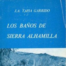 Libros: LOS BAÑOS DE SIERRA ALHAMILLA. JOSÉ ÁNGEL TAPIA GARRIDO. Lote 222224066
