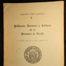 Libros: POBLACIÓN, TERRITORIO Y EDIFICIOS DE LA PROVINCIA DE SEVILLA. LÓPEZ MARTÍNEZ. SEVILLA. 1956.. Lote 222447551