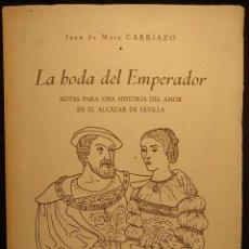 Libros: LA BODA DEL EMPERADOR [CARLOS V]. JUAN DE MATA CARRIAZO. SEVILLA. IMPRENTA PROVINCIAL. 1959.. Lote 222447562