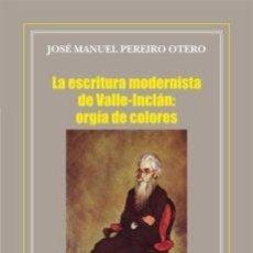 Libros: LA ESCRITURA MODERNISTA DE VALLE INCLÁN : ORGÍA DE COLORES - JOSÉ MANUEL PEREIRO OTERO. Lote 222594860