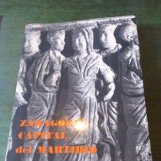 Libros: ZARAGOZA CAPITAL DEL MARTIRIO - RAMON CUE - EVOCACION EN SANTA ENGRACIA. Lote 222625711