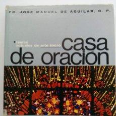 Libros: CASA DE ORACIÓN - FR. JOSÉ MANUEL DE AGUILAR - MOVIMIENTO ARTE SACRO. Lote 222676300