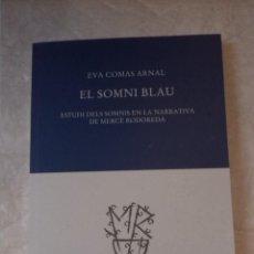 Libros: EL SOMNI BLAU. ESTUDI DELS SOMNIS EN LA NARRATIVA DE MERCÈ RODOREDA. EVA COMES ARNAL.. Lote 222723500