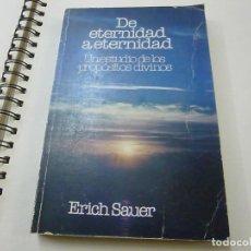Libros: DE ETERNIDAD A ETERNIDAD - UN ESTUDIO DE LOS PROPOSITOS DIVINOS - ERICH SAUER - N 10. Lote 222754306