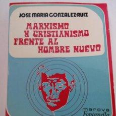 Libros: MARXISMO Y CRISTIANISMO FRENTE AL HOMBRE NUEVO - JOSÉ MARÍA GONZÁLEZ-RUIZ - FONTANELLA. Lote 222804232