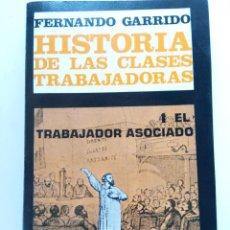 Libros: HISTORIA DE LAS CLASES TRABAJADORAS - 4 EL TRABAJADOR ASOCIADO - FERNANDO GARRIDO. Lote 222804427