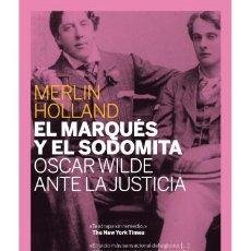 Libros: EL MARQUÉS Y EL SODOMITA: OSCAR WILDE ANTE LA JUSTICIA . MELIN HOLLAND-NUEVO. Lote 223286175
