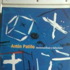 Libros: ANTON PATIÑO. METAMORFOSIS Y LABERINTO. EDITA DIPUTACION PROVINCIAL PONTEVEDRA. 2006. Lote 223589186