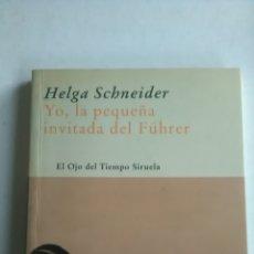 Libros: HELGA SCHNEIDER. YO LA PEQUEÑA INVITADA DEL FUHRER. SIRUELA. 2006.. Lote 223590493