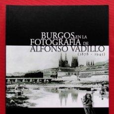 Libros: BURGOS EN LA FOTOGRAFÍA DE ALFONSO VADILLO. ( 1878 - 1945 ). BUEN ESTADO. AÑO: 2006.. Lote 223618682