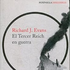 Libri di seconda mano: EL TERCER REICH EN GUERRA. EVANS, RICHARD J. PENINSULA., BARCELONA, 2017. TAPA BLANDA CON SOLAPAS;. Lote 223890582