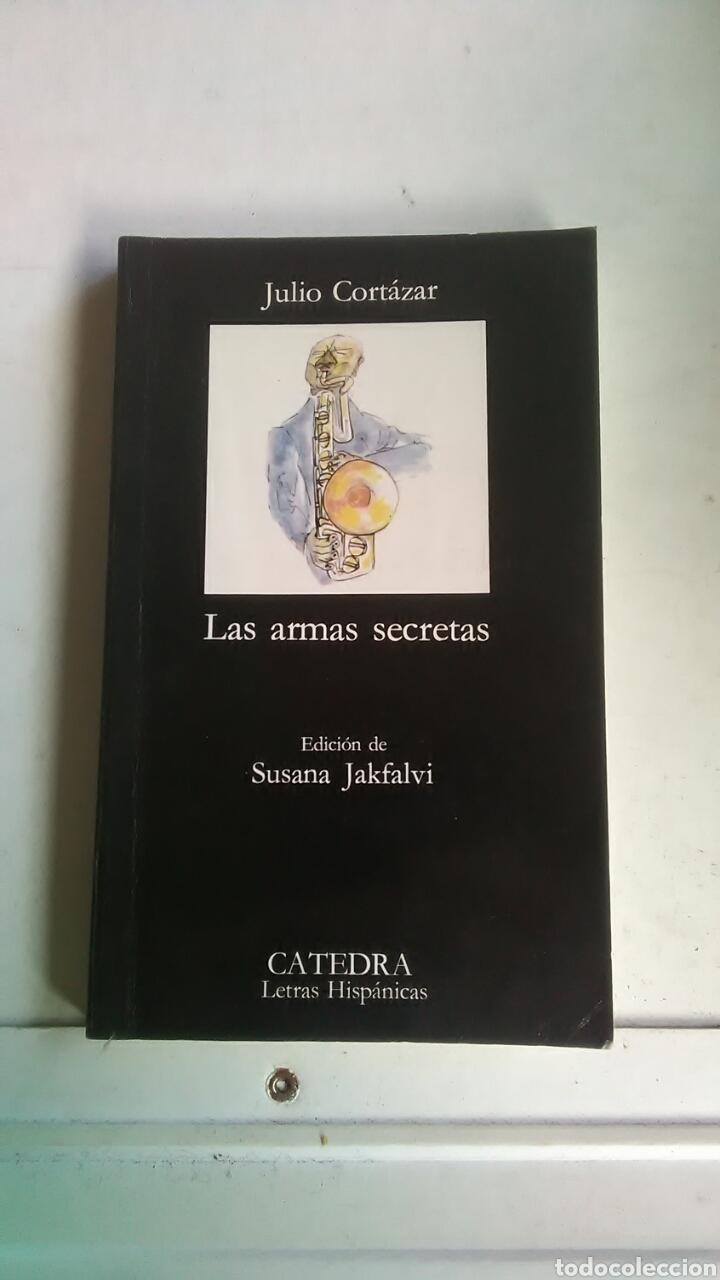 LAS ARMAS SECRETAS. JULIO CORTAZAR. CÁTEDRA. LETRAS HISPÁNICAS. 1989. (Libros sin clasificar)