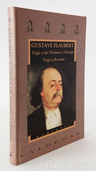 FLAUBERT, GUSTAVE: VIAJE A LOS PIRINEOS Y CÓRCEGA; VIAJE A BRETAÑA (VALDEMAR) (CB) (Libros sin clasificar)