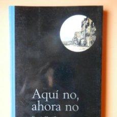 Libros: AQUÍ NO, AHORA NO - ERRI DE LUCA. Lote 264480899