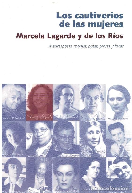 LOS CAUTIVERIOS DE LAS MUJERES : MADRESPOSAS, MONJAS, PUTAS, PRESAS Y LOCAS (FIRMADO Y DEDICADO POR (Libros sin clasificar)