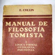Livros em segunda mão: MANUAL DE FILOSOFÍA TOMISTA, TOMO I: LÓGICA FORMAL. ONTOLOGÍA. PSICOLOGÍA.- COLLIN, ENRIQUE. Lote 225823497