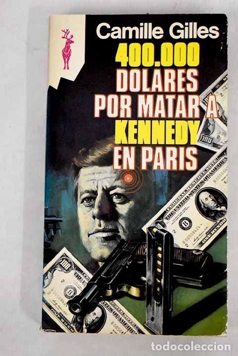 400000 DOLARES PARA MATAR A KENNEDY EN PARÍS (Libros sin clasificar)