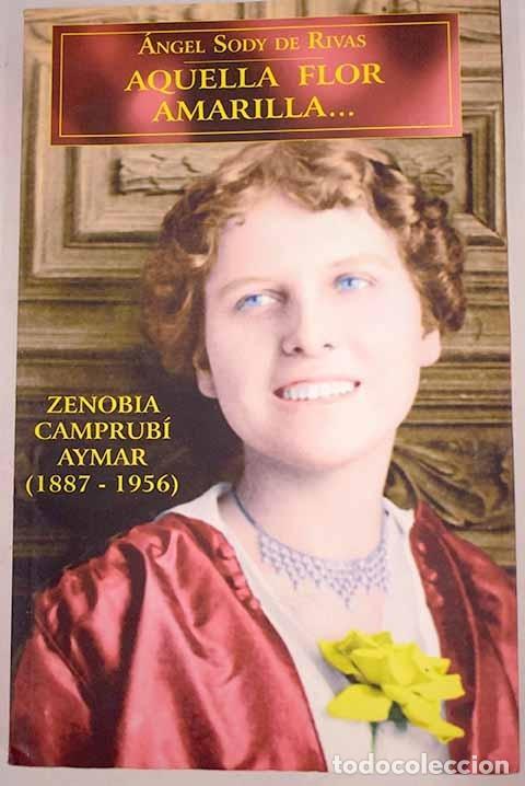 AQUELLA FLOR AMARILLA: ZENOBIA CAMPRUBÍ AYMAR (1887-1956) (Libros sin clasificar)